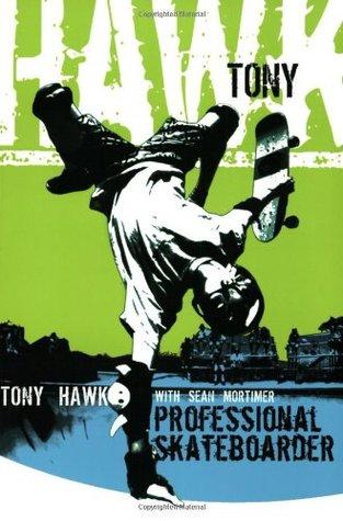 Tony Hawk: Professional Skateboarder by Sean Mortimer, Tony Hawk