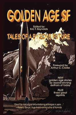 Golden Age SF: Tales of a Bygone Future by Eric T. Reynolds, Mike Resnick, Arthur C. Clarke