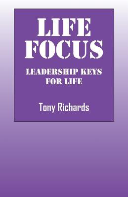 Life Focus: Leadership Keys for Life by Tony Richards