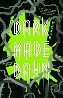Dark Made Dawn by J.P. Smythe, James Smythe