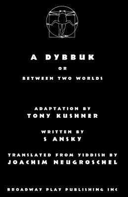 A Dybbuk: Or Between Two Worlds by S. Ansky