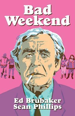 Bad Weekend by Ed Brubaker, Sean Phillips, Jacob Phillips