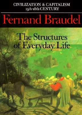 Civilization and Capitalism 15th-18th Century, Vol. 1: The Structures of Everyday Life by Siân Reynolds, Fernand Braudel