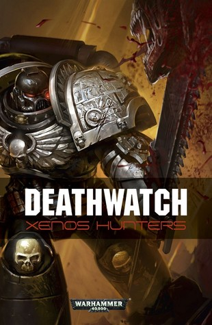 Deathwatch: Xenos Hunters by Steve Parker, Rob Sanders, Ben Counter, Andy Chambers, David Annandale, Nick Kyme, Anthony Reynolds, L.J. Goulding, Peter Fehervari, Christian Dunn, Braden Campbell