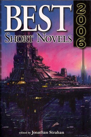 Best Short Novels 2006 by Ian McDonald, Connie Willis, Cory Doctorow, Jonathan Strahan, Harry Turtledove, Wil McCarthy, Steven Erikson, Kelly Link, Jeffrey Ford, Matthew Hughes