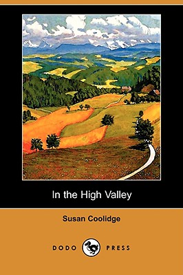 In the High Valley (Dodo Press) by Susan Coolidge