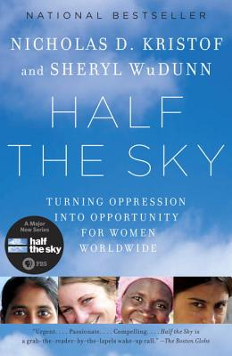 Half the Sky: Turning Oppression Into Opportunity for Women Worldwide by Nicholas D. Kristof, Sheryl Wudunn