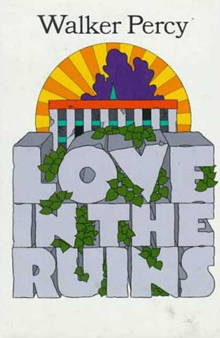 Love in the Ruins: The Adventures of a Bad Catholic at a Time Near the End of the World by Walker Percy