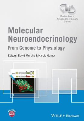 Molecular Neuroendocrinology: From Genome to Physiology by David Murphy, Harold Gainer