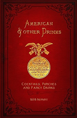 American & Other Drinks 1878 Reprint: Cocktails, Punches & Fancy Drinks by Ross Brown