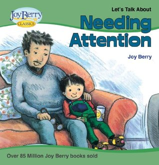 Let's Talk About Needing Attention by Joy Berry