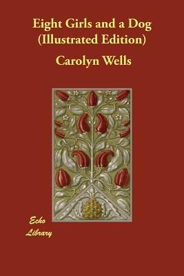 Eight Girls and a Dog (Illustrated Edition) by Carolyn Wells