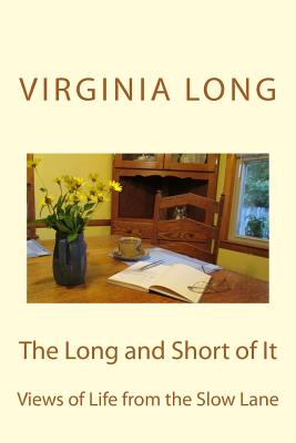 The Long and Short of It: Views of Life from the Slow Lane by Virginia Long
