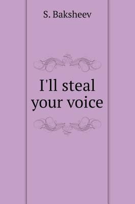 I'll Steal Your Voice by S. Baksheev