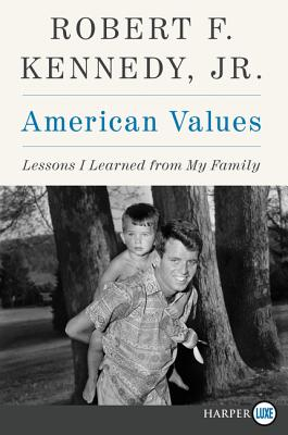 American Values: Lessons I Learned from My Family by Robert F. Kennedy