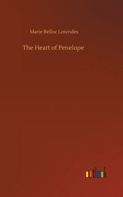 The Heart of Penelope by Marie Belloc Lowndes