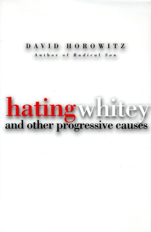 Hating Whitey: And Other Progressive Causes by David Horowitz