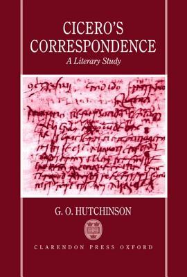 Cicero's Correspondence: A Literary Study by G. O. Hutchinson