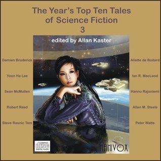 The Year's Top Ten Tales of Science Fiction 3 by Kate Baker, Tom Dheere, Yoon Lee, Allan Kaster, Robert Reed, Sean McMullen, Aliette de Bodard, Nathan Lowell, Nicole Barber, Peter Watts, Allen M. Steele, Ian R. MacLeod, Damien Broderick, Steve Tem