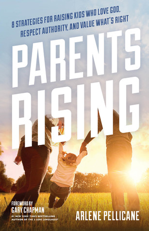 Parents Rising: 8 Strategies for Raising Kids Who Love God, Respect Authority, and ValueWhat's Right by Arlene Pellicane