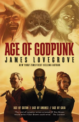 Age of Godpunk: Collecting Age of Anansi, Age of Satan and Age of Gaia by James Lovegrove