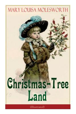 Christmas-Tree Land (Illustrated): The Adventures in a Fairy Tale Land (Children's Classic) by Mary Louisa Molesworth, Walter Crane
