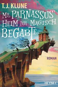 Mr. Parnassus' Heim für magisch Begabte by T.J. Klune