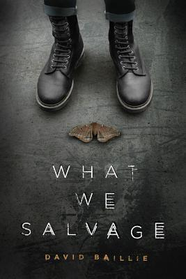 What We Salvage by David Baillie
