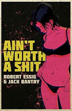 Ain't Worth A Shit by Robert Essig, Jack Bantry