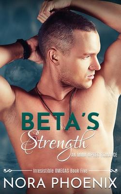 Beta's Strength: An MMM Mpreg Romance by Nora Phoenix