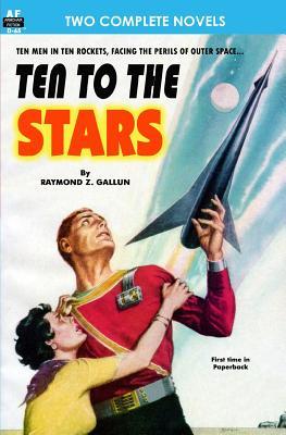 Ten to the Stars & The Conquerors by M. D. David H. Keller, Raymond Z. Gallun