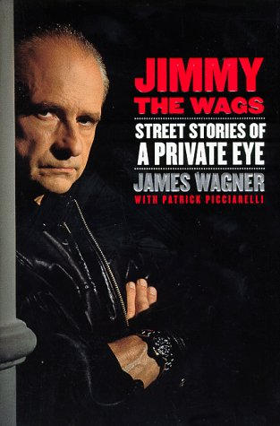 Jimmy the Wags: Street Stories of a Private Eye by Patrick Picciarelli, James Wagner