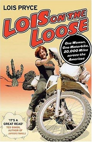 Lois on the Loose: One Woman, One Motorcycle, 20,000 Miles Across the Americas by Lois Pryce