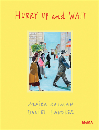 Hurry Up and Wait by Daniel Handler, Maira Kalman