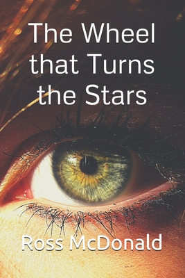 The Wheel that Turns the Stars by Ross McDonald