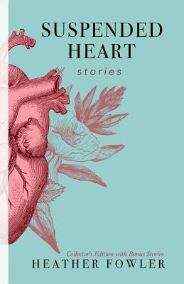 Suspended Heart: Stories by Heather Fowler