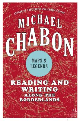 Maps and Legends: Reading and Writing Along the Borderlands by Michael Chabon