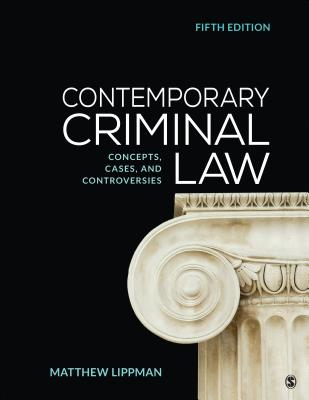 Contemporary Criminal Law: Concepts, Cases, and Controversies by Matthew Lippman