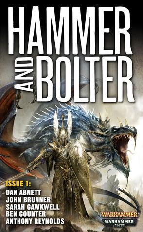 Hammer and Bolter: Issue 1 by Dan Abnett, Ben Counter, John Brunner, Sarah Cawkwell, Anthony Reynolds, Christian Dunn