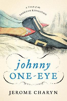 Johnny One-Eye: A Tale of the American Revolution by Jerome Charyn