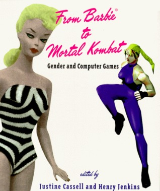 From Barbie to Mortal Kombat: Gender and Computer Games by Justine Cassell, Henry Jenkins