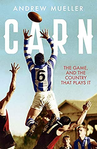 Carn: The Game, and the Country that Plays it by Andrew Mueller