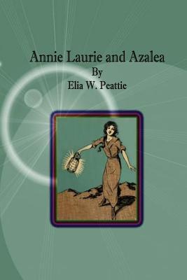 Annie Laurie and Azalea by Elia W. Peattie