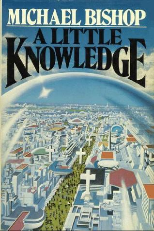 A Little Knowledge by Michael Bishop