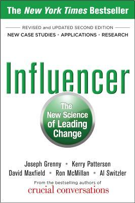 Influencer: The New Science of Leading Change by Ron McMillan, David Maxfield, Kerry Patterson, Al Switzler, Joseph Grenny