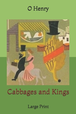 Cabbages and Kings: Large Print by O. Henry
