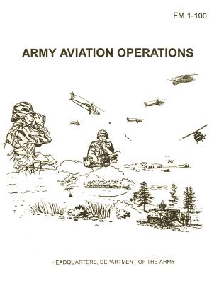 Army Aviation Operations (FM 1-100) by Department Of the Army