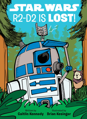 Star Wars: R2-D2 Is Lost! by Caitlin Kennedy