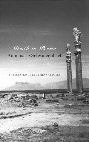 Death in Persia by Lucy Renner Jones, Annemarie Schwarzenbach