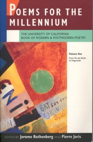 Poems for the Millennium, Vol. 1: Modern and Postmodern Poetry from Fin-de-Siècle to Negritude by Pierre Joris, Jerome Rothenberg